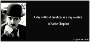 quote-a-day-without-laughter-is-a-day-wasted-charlie-chaplin-34903